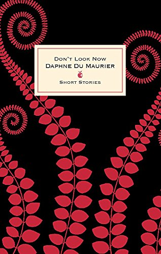 Don't Look Now And Other Stories: Daphne Du Maurier