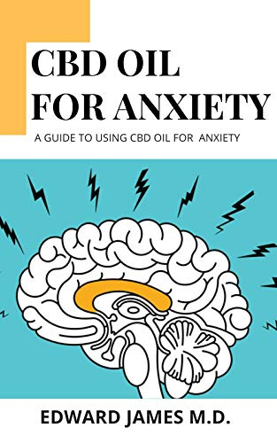 CBD OIL FOR ANXIETY: A GUIDE TO USING CBD OIL FOR ANXIETY (English Edition)