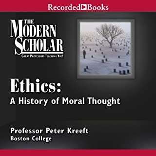 The Modern Scholar: Ethics: A History of Moral Thought                   By:                                                                                                                                 Professor Peter Kreeft                               Narrated by:                                                                                                                                 Peter Kreeft                      Length: 8 hrs and 31 mins     19 ratings     Overall 4.2