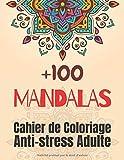 +100 Mandalas Cahier de Coloriage Anti-stress Adulte: Livre de coloriage mandala magique pour adultes Anti-stress et Relaxant, +100 Magnifiques ... plus calme, Format 8,5 x 11 pouces, 204 Pages