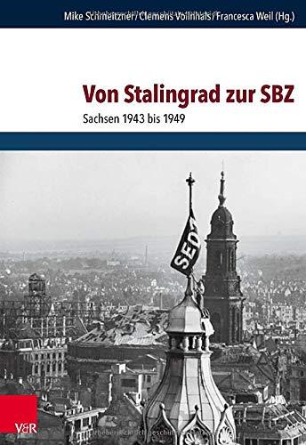 Von Stalingrad zur SBZ: Sachsen 1943 bis 1949 (Schriften des Hannah-Arendt-Instituts für Totalitarismusforschung)