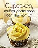 Cupcakes, Muffins Y Cake Pops Con Thermomix (El Rincón Del Paladar)
