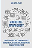 Marketing Management: Stratégie marketing, Communication et marketing, Plan marketing, Marketing...