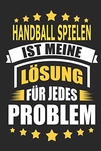 Handball spielen ist meine Lösung für jedes Problem: Notizbuch, Notizblock, Geburtstag Geschenk Buch mit 110 linierten Seiten, kann auch als ... eines Schild bzw. Poster verwendet werden