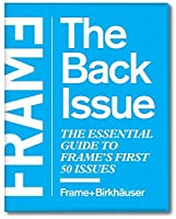 Frame: the Back Issue: The Essential Guide to Frame's First 50 Issues