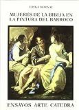 Mujeres de la Biblia en la pintura del Barroco: Imágenes de la ambigüedad (Ensayos Arte Cátedra)