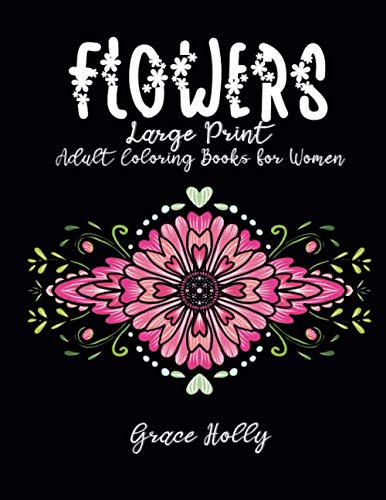 Large Print Adult Coloring Books for Women Flowers: Art Therapy Adults Colouring Book Featuring Beautiful Flower Stress Relieving Designed for Anti-Stress and Relaxation!