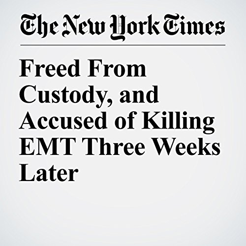 Freed From Custody, and Accused of Killing EMT Three Weeks Later copertina