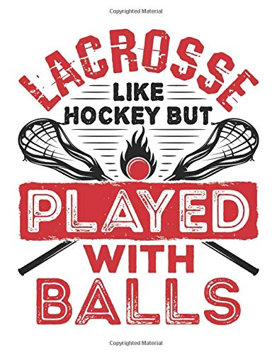 Lacrosse Like Hockey But Played with Balls: Lacrosse Player Notebook, Blank Paperback Lined Composition Book to Write in, LAX Gifts, 150 pages, college ruled