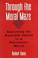 Through the Moral Maze: Searching for Absolute Values in a Pluralistic World