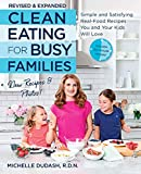 Clean Eating for Busy Families, revised and expanded: Simple and Satisfying Real-Food Recipes You...