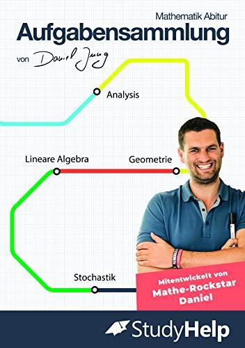 Mathematik Abitur Aufgabensammlung (inkl. Lösungen): StudyHelp und Daniel Jung