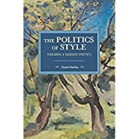 The Politics of Style: Towards a Marxist Poetics (Historical Materialism)