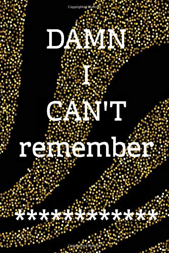 DAMN I CAN'T Remember: Computer Password Log Book 120 Pages Size 6x9 Inch Matte Cover Design White Paper Sheet ~ Organizer - Blossom # Funny Good Print.