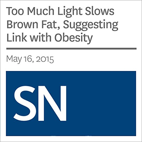 Too Much Light Slows Brown Fat, Suggesting Link with Obesity audiobook cover art