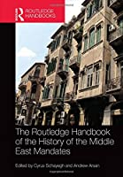 The Routledge Handbook of the History of the Middle East Mandates (Routledge History Handbooks)