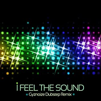 I Feel the Sound (feat. Daniele Perrino) [Gyznoize Dubstep Remix]