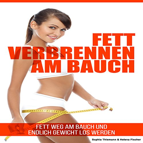 Fett verbrennen am Bauch [Burn Belly Fat and Finally Lose Weight] audiobook cover art