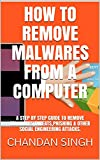 HOW TO REMOVE MALWARES FROM A COMPUTER: A STEP BY STEP GUIDE TO REMOVE MALWARES THREATS,PHISHING & OTHER SOCIAL ENGINEERING ATTACKS. (English Edition)