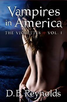 Vampires in America: The Vignettes - Volume 1 by [D. B. Reynolds]