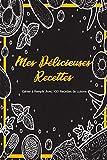 Mes Délicieuses Recettes - Cahier à Remplir Avec 100 Recettes de cuisine: Livre de recettes personnalisé