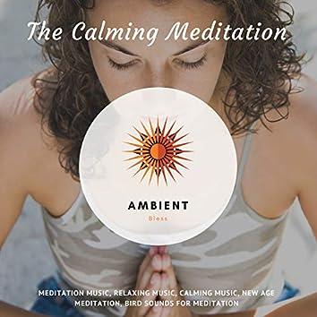 The Calming Meditation (Meditation Music, Relaxing Music, Calming Music, New Age Meditation, Bird Sounds For Meditation)