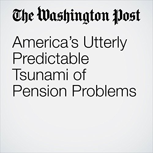 America's Utterly Predictable Tsunami of Pension Problems audiobook cover art