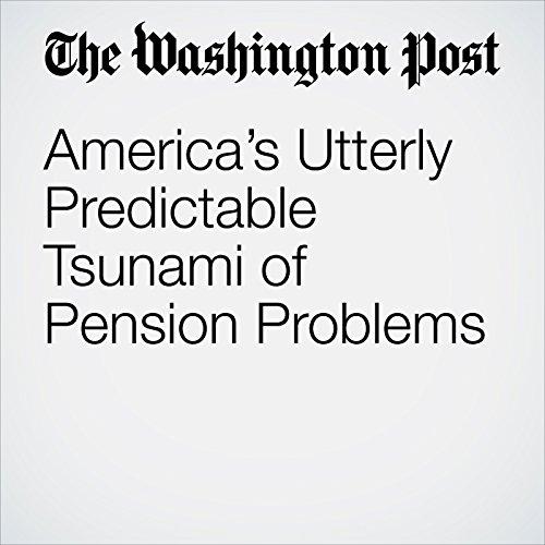 America's Utterly Predictable Tsunami of Pension Problems copertina