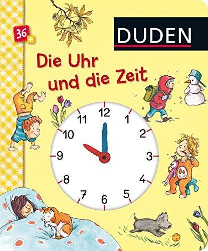 Duden - Die Uhr und die Zeit: Erste Lernschritte: Fühlen und Begreifen (DUDEN Pappbilderbücher 36+...