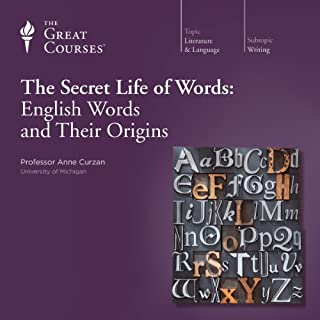 The Secret Life of Words: English Words and Their Origins                   Written by:                                                                                                                                 Anne Curzan,                                                                                        The Great Courses                               Narrated by:                                                                                                                                 Anne Curzan                      Length: 18 hrs and 22 mins     8 ratings     Overall 4.5