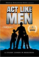 Act Like Men: A Titanic Lesson in Manliness
