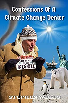Confessions Of A Climate Change Denier by [Stephen Wells]
