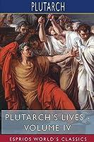 Plutarch's Lives - Volume IV (Esprios Classics)