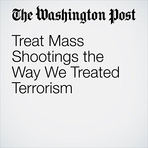 Treat Mass Shootings the Way We Treated Terrorism copertina