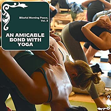 An Amicable Bond With Yoga - Blissful Morning Peace, Vol. 3