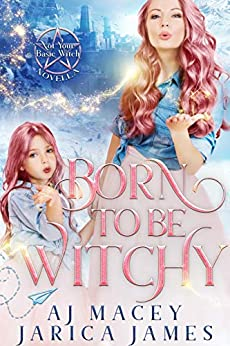 Born to be Witchy (Not Your Basic Witch Book 4) by [A.J. Macey, Jarica James]