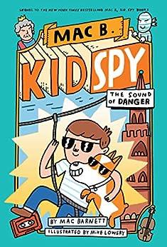 The Sound of Danger (Mac B., Kid Spy #5) by [Mac Barnett, Mike Lowery]