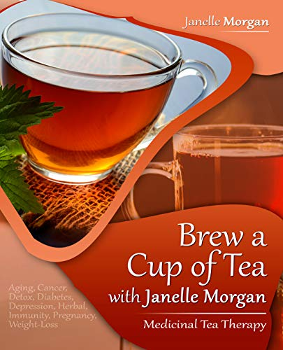 Brew A Cup Of Tea With Janelle Morgan: Medicinal Tea Therapy
