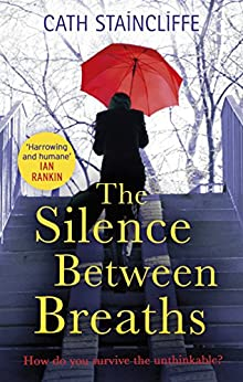 The Silence Between Breaths by [Cath Staincliffe]