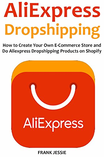 ALIEXPRESS DROPSHIPPING (2016): How to Create Your Own E-Commerce Store and Do Aliexpress Dropshipping Products on Shopify (English Edition) eBook: Jessie, Frank: Amazon.es: Tienda Kindle