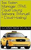 Taxi Flotten Manager, (TFM), Cloud-Losung Software, (Manuell + Cloud-Hosting) (Geschaft Finanzen und Steuerberichterstattung Book 1) (English Edition)