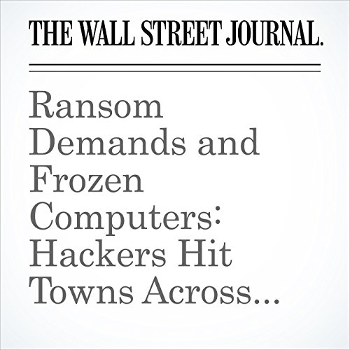 Ransom Demands and Frozen Computers: Hackers Hit Towns Across the U.S. audiobook cover art