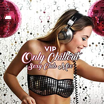 VIP Only Chillout Sexy Club Mix: 2019 Fresh Chill Out Vibes, EDM Music for Exclusive Club Dance Party, Deep House Styled Songs with Pumping Deep Beats & Electro Melodies