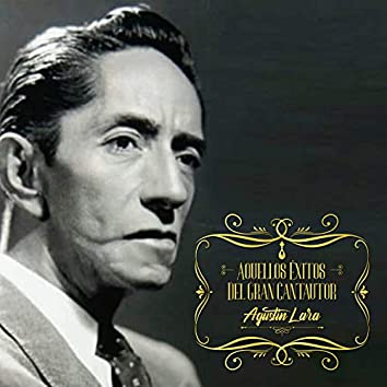 Aquellos Éxitos del Gran Cantautor Agustín Lara