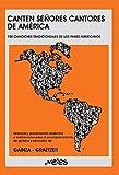 CANTEN SEÑORES CANTORES DE AMÉRICA: 100 canciones tradicionales de los países americanos (MUSICA PARA NIÑOS- EL ABORDAJE DESDE EL PENTAGRAMA Y LA CANCION nº 3)