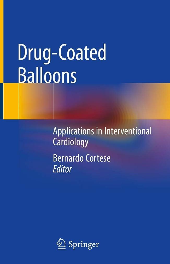 露骨な進行中死傷者Drug-Coated Balloons: Applications in Interventional Cardiology (English Edition)