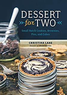 Dessert For Two: Small Batch Cookies, Brownies, Pies, and Cakes