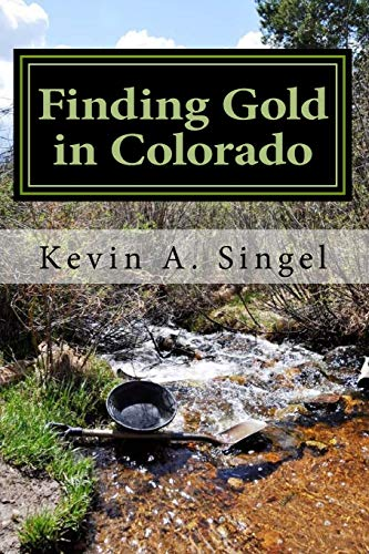 Finding Gold in Colorado: A guide to Colorado's casual gold prospecting, mining history and sightseeing