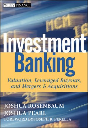 Investment Banking: Valuation, Leveraged Buyouts, and Mergers & Acquisitions