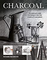 Charcoal: Techniques and Tutorials for the Complete Beginner (Art Techniques)
